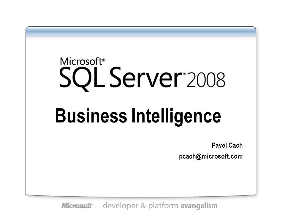 Business Intelligence Pavel Cach pcach@microsoft.com