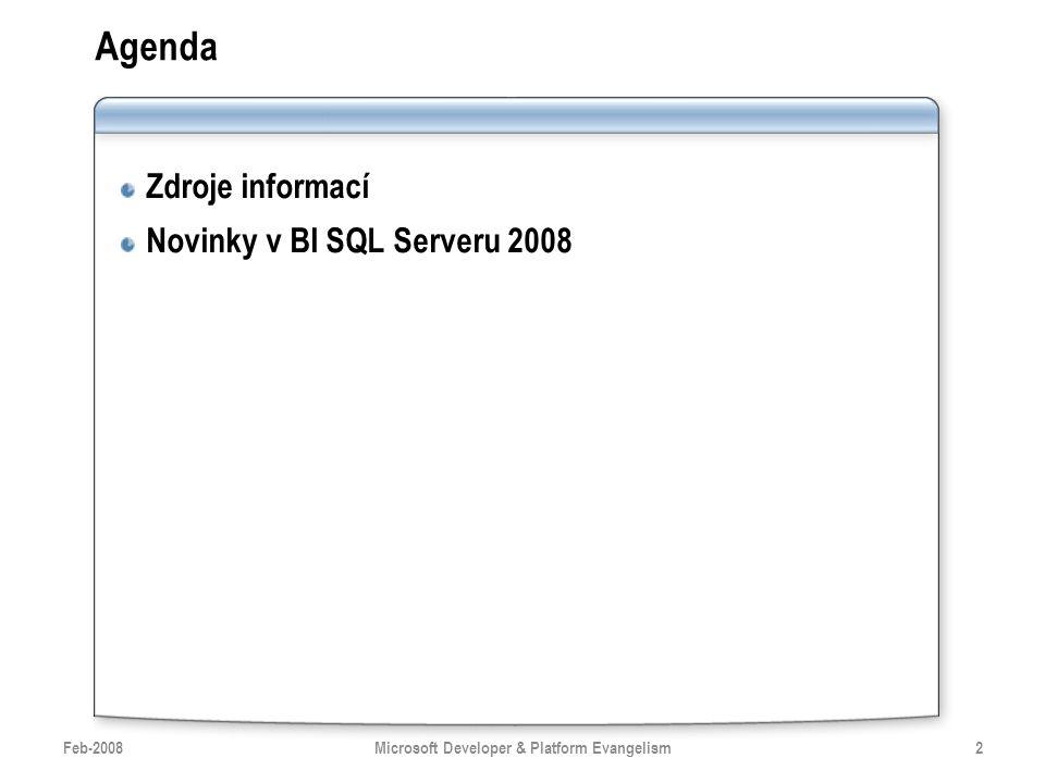Agenda Zdroje informací Novinky v BI SQL Serveru 2008 Feb-20082Microsoft Developer & Platform Evangelism