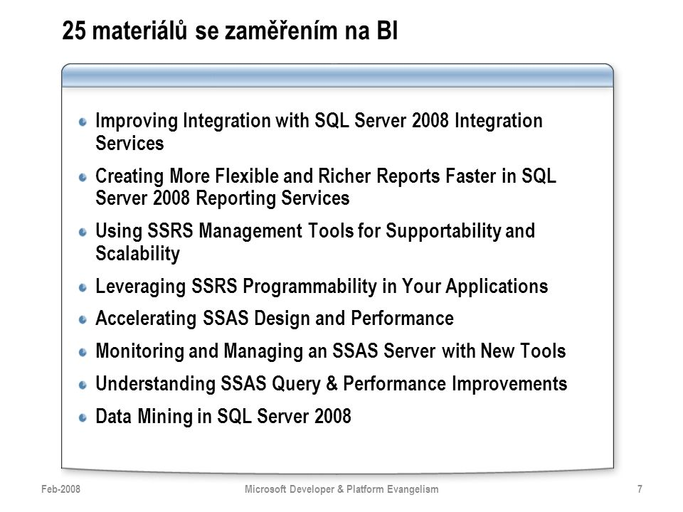 25 materiálů se zaměřením na BI Improving Integration with SQL Server 2008 Integration Services Creating More Flexible and Richer Reports Faster in SQ