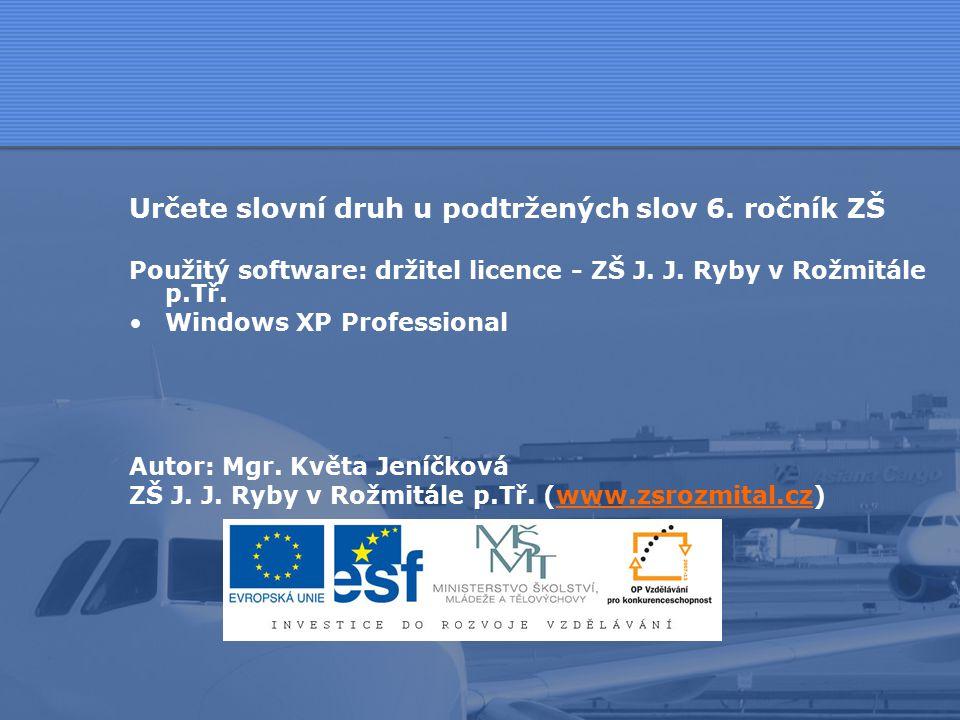 Určete slovní druh u podtržených slov 6. ročník ZŠ Použitý software: držitel licence - ZŠ J.
