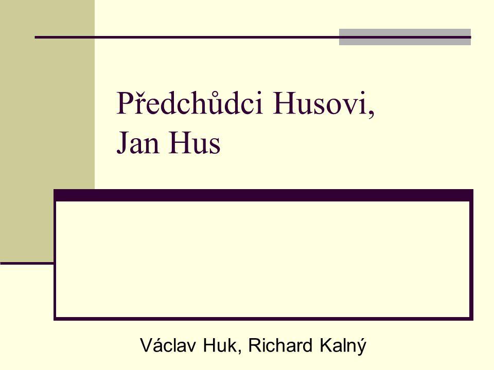 Předchůdci Husovi, Jan Hus Václav Huk, Richard Kalný