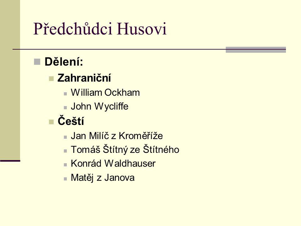 Předchůdci Husovi Dělení: Zahraniční William Ockham John Wycliffe Čeští Jan Milíč z Kroměříže Tomáš Štítný ze Štítného Konrád Waldhauser Matěj z Janov
