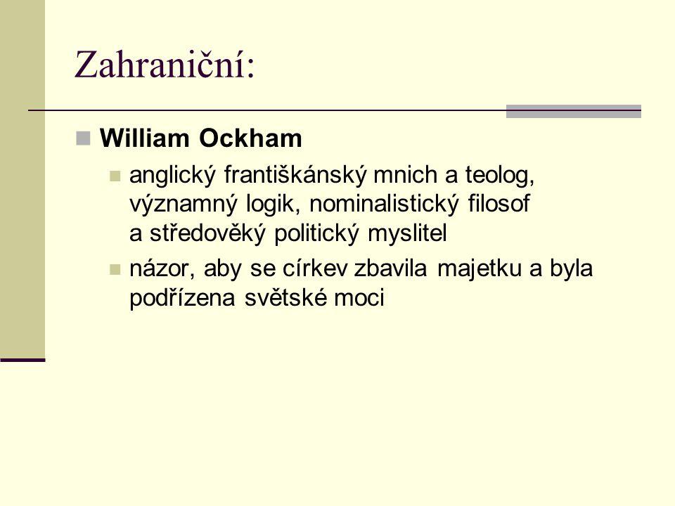 Zahraniční: William Ockham anglický františkánský mnich a teolog, významný logik, nominalistický filosof a středověký politický myslitel názor, aby se