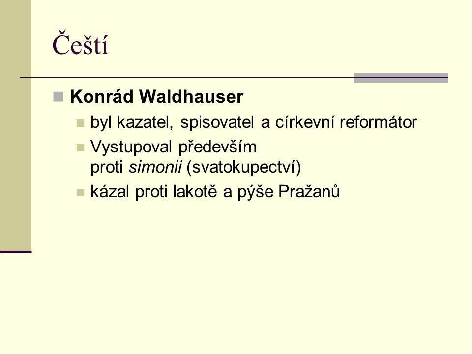 Čeští Konrád Waldhauser byl kazatel, spisovatel a církevní reformátor Vystupoval především proti simonii (svatokupectví) kázal proti lakotě a pýše Pra