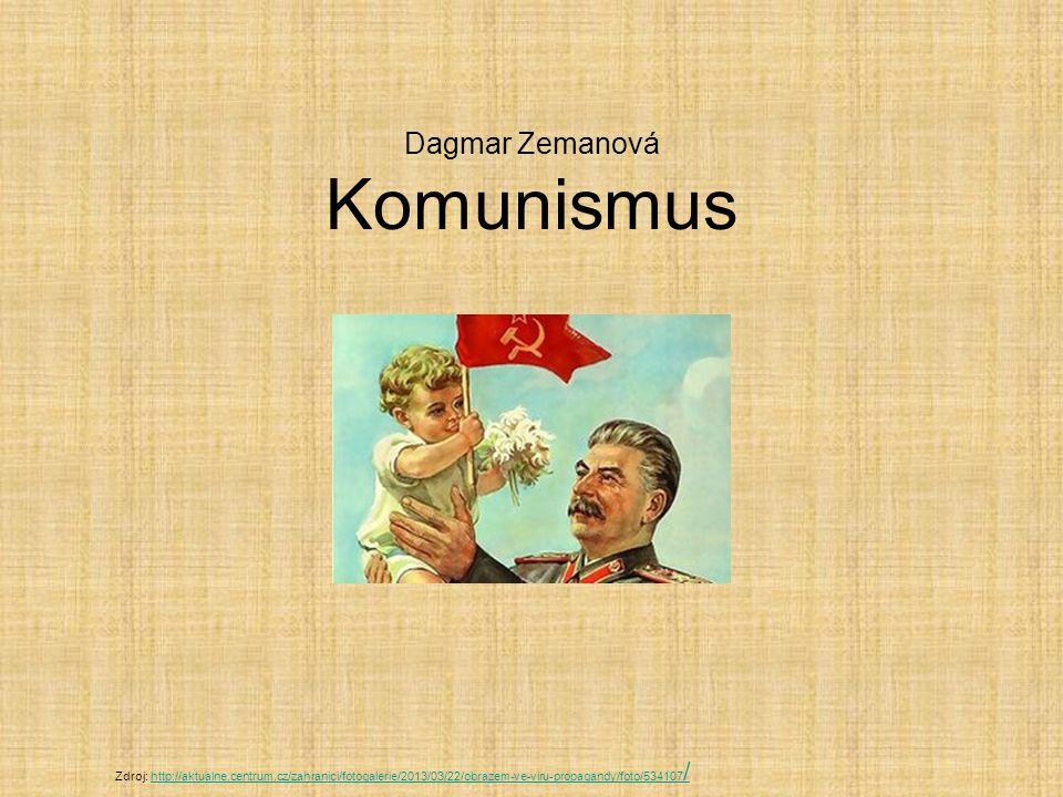 Dagmar Zemanová Komunismus Zdroj: http://aktualne.centrum.cz/zahranici/fotogalerie/2013/03/22/obrazem-ve-viru-propagandy/foto/534107 /http://aktualne.