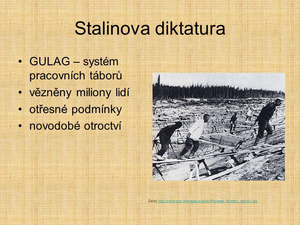 Stalinova diktatura GULAG – systém pracovních táborů vězněny miliony lidí otřesné podmínky novodobé otroctví Zdroj: http://commons.wikimedia.org/wiki/