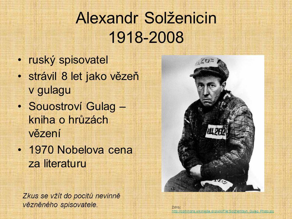 Alexandr Solženicin 1918-2008 ruský spisovatel strávil 8 let jako vězeň v gulagu Souostroví Gulag – kniha o hrůzách vězení 1970 Nobelova cena za liter