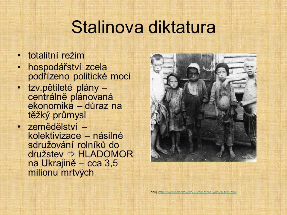 Stalinova diktatura totalitní režim hospodářství zcela podřízeno politické moci tzv.pětileté plány – centrálně plánovaná ekonomika – důraz na těžký pr