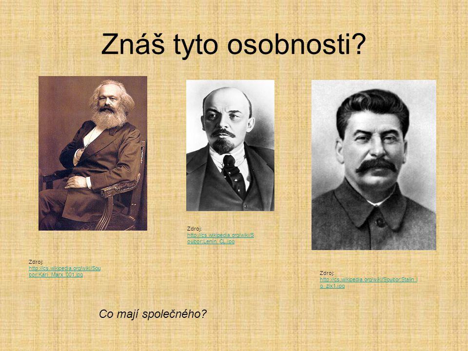 Znáš tyto osobnosti? Zdroj: http://cs.wikipedia.org/wiki/Sou bor:Karl_Marx_001.jpg http://cs.wikipedia.org/wiki/Sou bor:Karl_Marx_001.jpg Zdroj: http: