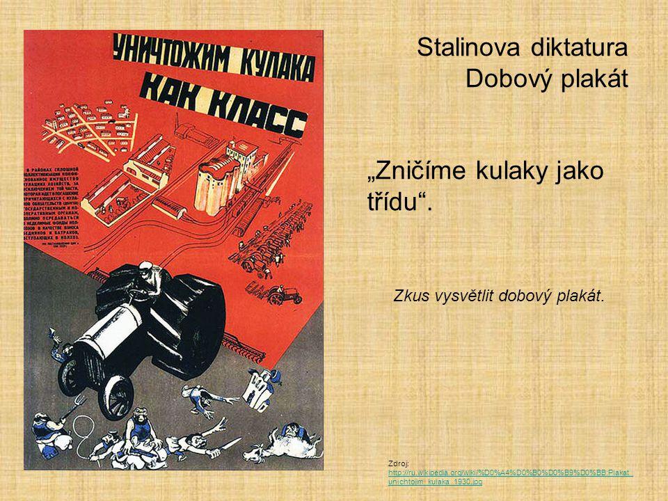 """Stalinova diktatura Dobový plakát """"Zničíme kulaky jako třídu"""". Zkus vysvětlit dobový plakát. Zdroj: http://ru.wikipedia.org/wiki/%D0%A4%D0%B0%D0%B9%D0"""