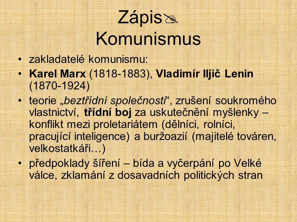 """Zápis  Komunismus zakladatelé komunismu: Karel Marx (1818-1883), Vladimír Iljič Lenin (1870-1924) teorie """"beztřídní společnosti"""", zrušení soukromého"""