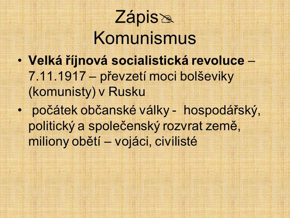 Zápis  Komunismus Velká říjnová socialistická revoluce – 7.11.1917 – převzetí moci bolševiky (komunisty) v Rusku počátek občanské války - hospodářský
