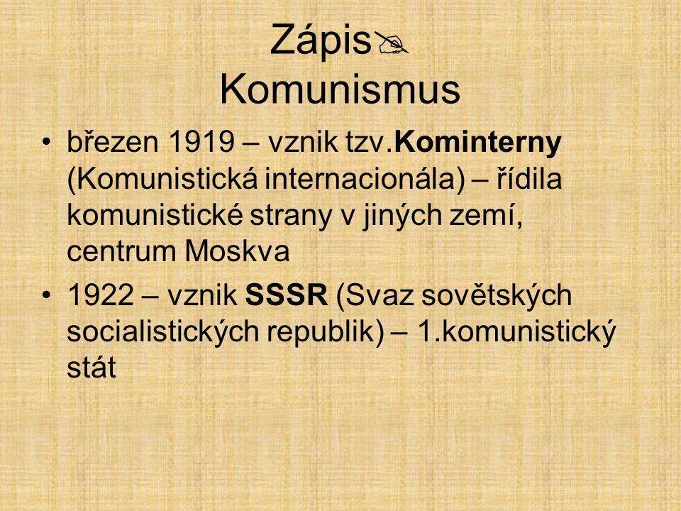Zápis  Komunismus březen 1919 – vznik tzv.Kominterny (Komunistická internacionála) – řídila komunistické strany v jiných zemí, centrum Moskva 1922 –