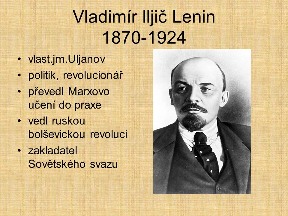Vladimír Iljič Lenin 1870-1924 vlast.jm.Uljanov politik, revolucionář převedl Marxovo učení do praxe vedl ruskou bolševickou revoluci zakladatel Sovět