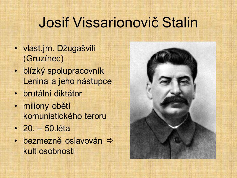 Josif Vissarionovič Stalin vlast.jm. Džugašvili (Gruzínec) blízký spolupracovník Lenina a jeho nástupce brutální diktátor miliony obětí komunistického