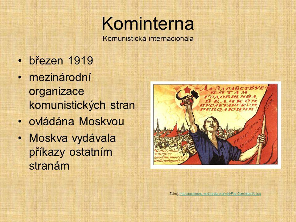 Kominterna Komunistická internacionála březen 1919 mezinárodní organizace komunistických stran ovládána Moskvou Moskva vydávala příkazy ostatním stran