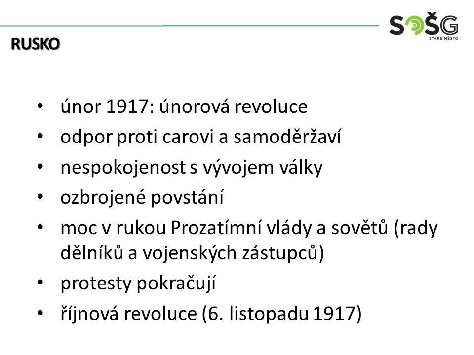 RUSKO únor 1917: únorová revoluce odpor proti carovi a samoděržaví nespokojenost s vývojem války ozbrojené povstání moc v rukou Prozatímní vlády a sovětů (rady dělníků a vojenských zástupců) protesty pokračují říjnová revoluce (6.