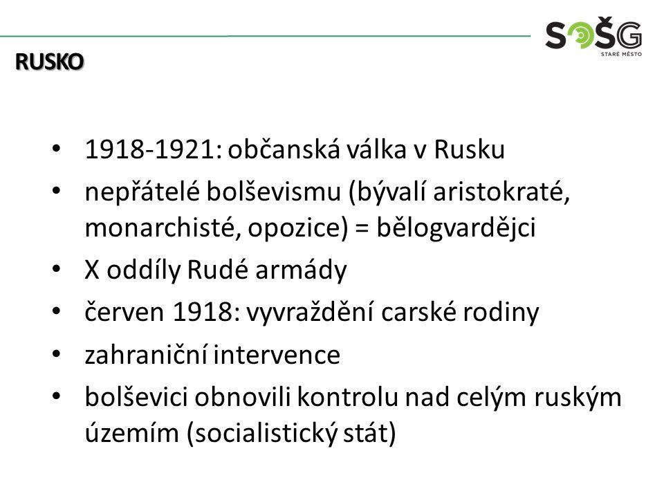 Kolonialismus 1918-1921: občanská válka v Rusku nepřátelé bolševismu (bývalí aristokraté, monarchisté, opozice) = bělogvardějci X oddíly Rudé armády č