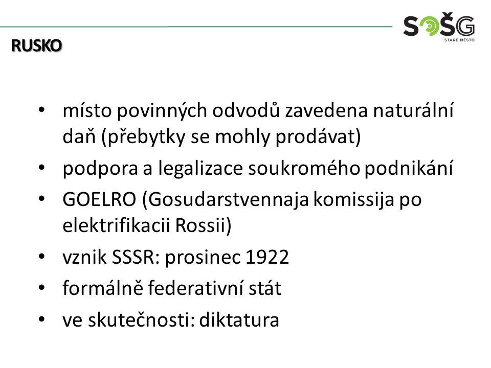 místo povinných odvodů zavedena naturální daň (přebytky se mohly prodávat) podpora a legalizace soukromého podnikání GOELRO (Gosudarstvennaja komissija po elektrifikacii Rossii) vznik SSSR: prosinec 1922 formálně federativní stát ve skutečnosti: diktatura RUSKO