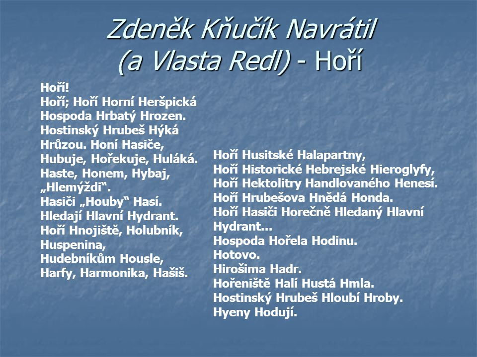 Zdeněk Kňučík Navrátil (a Vlasta Redl) - Hoří Hoří! Hoří; Hoří Horní Heršpická Hospoda Hrbatý Hrozen. Hostinský Hrubeš Hýká Hrůzou. Honí Hasiče, Hubuj