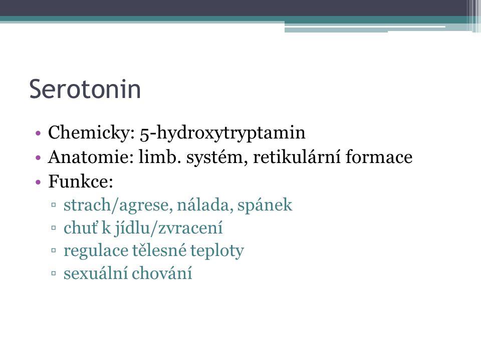 Serotonin Chemicky: 5-hydroxytryptamin Anatomie: limb. systém, retikulární formace Funkce: ▫strach/agrese, nálada, spánek ▫chuť k jídlu/zvracení ▫regu