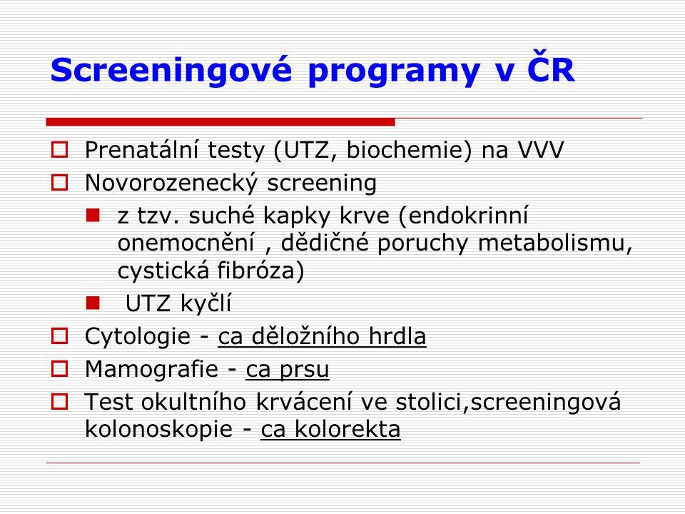 Screeningové programy v ČR  Prenatální testy (UTZ, biochemie) na VVV  Novorozenecký screening z tzv. suché kapky krve (endokrinní onemocnění, dědičn