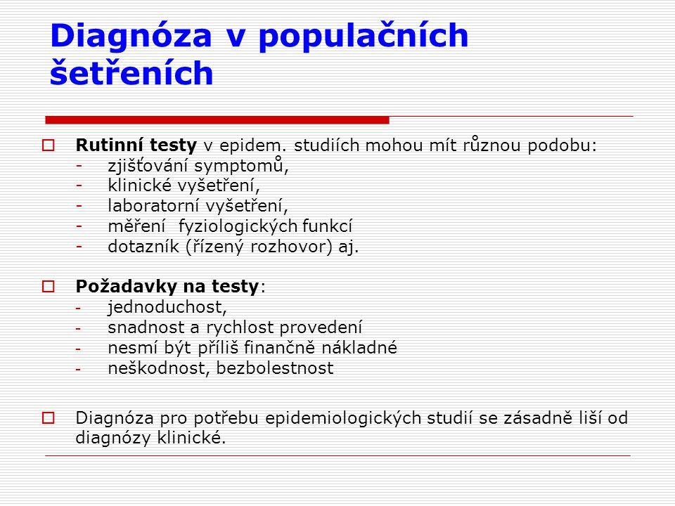 Diagnóza v populačních šetřeních  Rutinní testy v epidem. studiích mohou mít různou podobu: -zjišťování symptomů, -klinické vyšetření, -laboratorní v