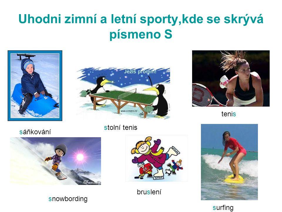 Uhodni zimní a letní sporty,kde se skrývá písmeno S stolní tenis tenis sáňkování snowbording surfing bruslení