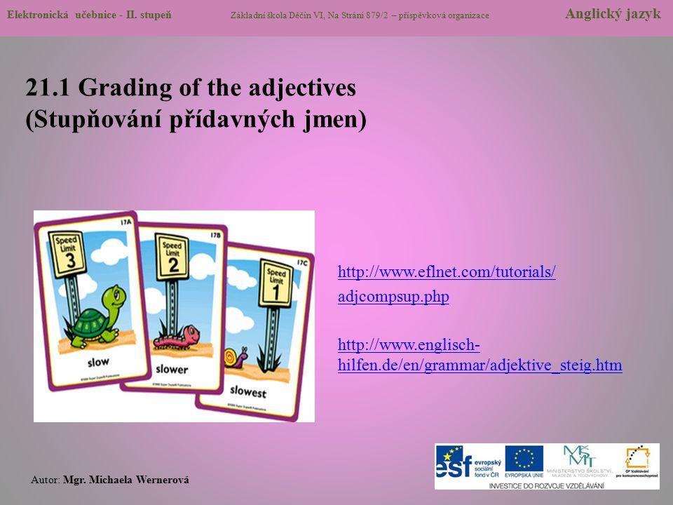 21.1 Grading of the adjectives (Stupňování přídavných jmen) http://www.eflnet.com/tutorials/ adjcompsup.php http://www.englisch- hilfen.de/en/grammar/
