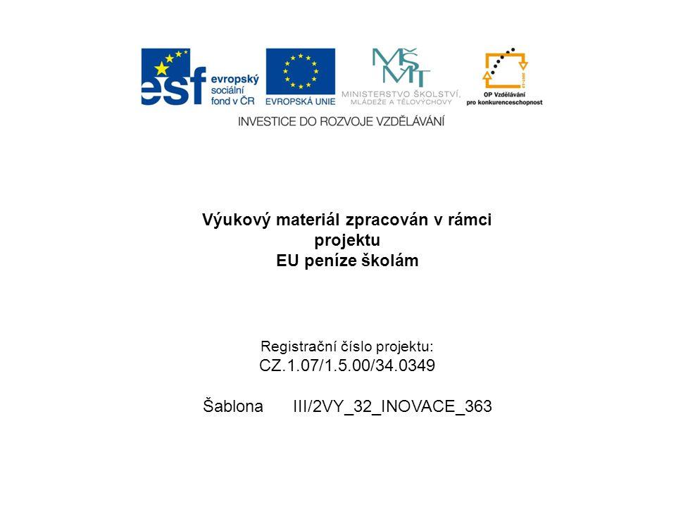 Výukový materiál zpracován v rámci projektu EU peníze školám Registrační číslo projektu: CZ.1.07/1.5.00/34.0349 Šablona III/2VY_32_INOVACE_363