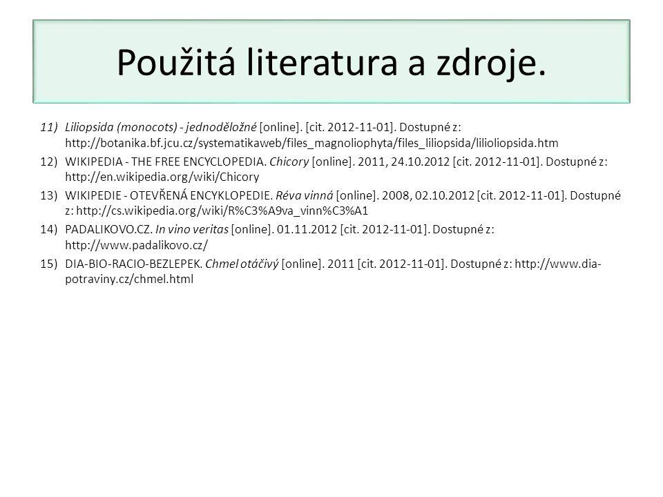 Použitá literatura a zdroje. 11)Liliopsida (monocots) - jednoděložné [online]. [cit. 2012-11-01]. Dostupné z: http://botanika.bf.jcu.cz/systematikaweb