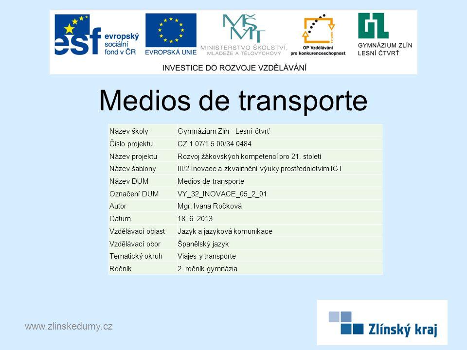 Medios de transporte www.zlinskedumy.cz Název školyGymnázium Zlín - Lesní čtvrť Číslo projektuCZ.1.07/1.5.00/34.0484 Název projektuRozvoj žákovských kompetencí pro 21.