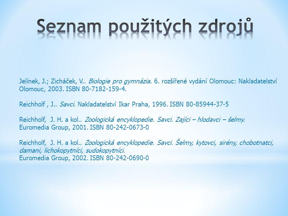 Jelínek, J.; Zicháček, V.. Biologie pro gymnázia. 6. rozšířené vydání Olomouc: Nakladatelství Olomouc, 2003. ISBN 80-7182-159-4. Reichholf, J.. Savci.