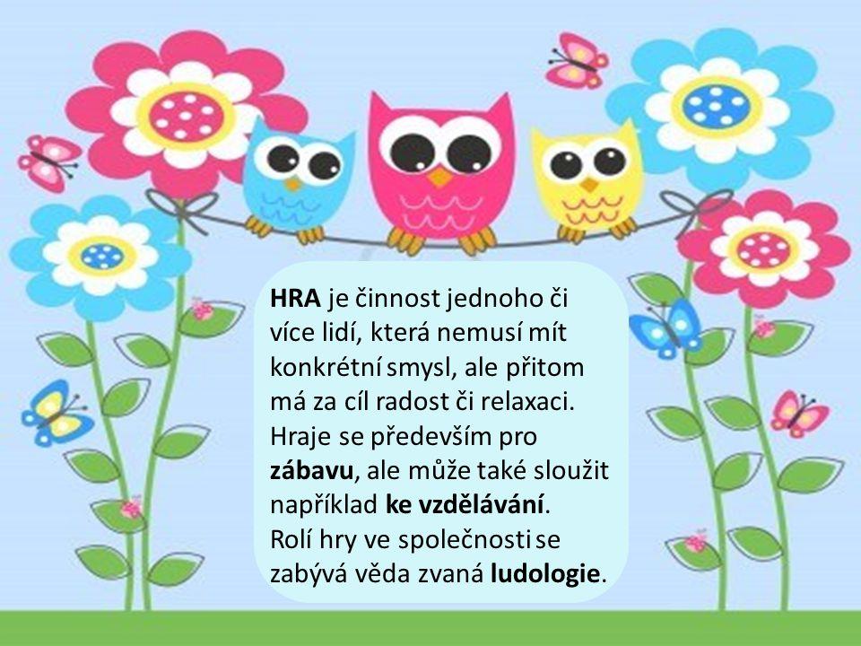 HRA je činnost jednoho či více lidí, která nemusí mít konkrétní smysl, ale přitom má za cíl radost či relaxaci.