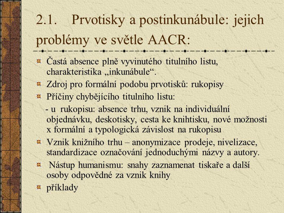 """2.1. Prvotisky a postinkunábule: jejich problémy ve světle AACR: Častá absence plně vyvinutého titulního listu, charakteristika """"inkunábule"""". Zdroj pr"""