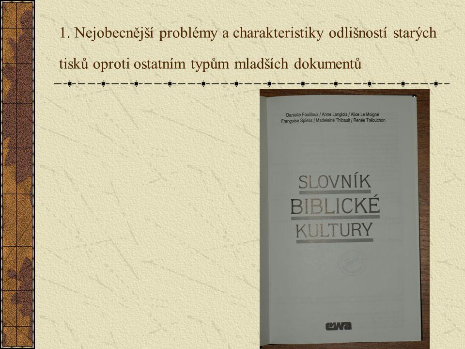 1. Nejobecnější problémy a charakteristiky odlišností starých tisků oproti ostatním typům mladších dokumentů