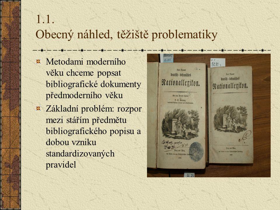 1.1. Obecný náhled, těžiště problematiky Metodami moderního věku chceme popsat bibliografické dokumenty předmoderního věku Základní problém: rozpor me