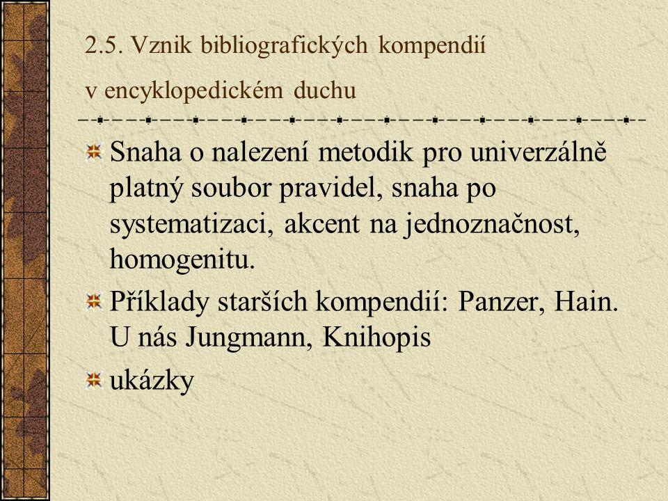 2.5. Vznik bibliografických kompendií v encyklopedickém duchu Snaha o nalezení metodik pro univerzálně platný soubor pravidel, snaha po systematizaci,