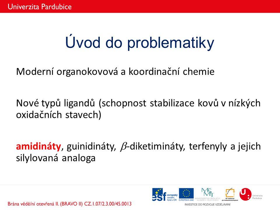Úvod do problematiky Moderní organokovová a koordinační chemie Nové typů ligandů (schopnost stabilizace kovů v nízkých oxidačních stavech) amidináty,