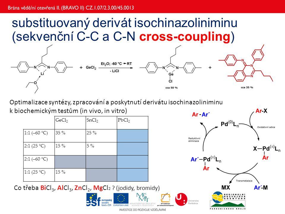 substituovaný derivát isochinazoliniminu (sekvenční C-C a C-N cross-coupling) GeCl 2 SnCl 2 PbCl 2 1:1 (–60 °C)35 %25 % 2:1 (25 °C)15 %5 % 2:1 (–60 °C