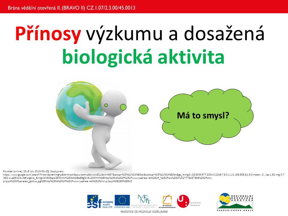 Přínosy výzkumu a dosažená biologická aktivita Má to smysl? Panáček [online]. 2015 [cit. 2015-03-23]. Dostupné z: https://www.google.com/search?hl=en&