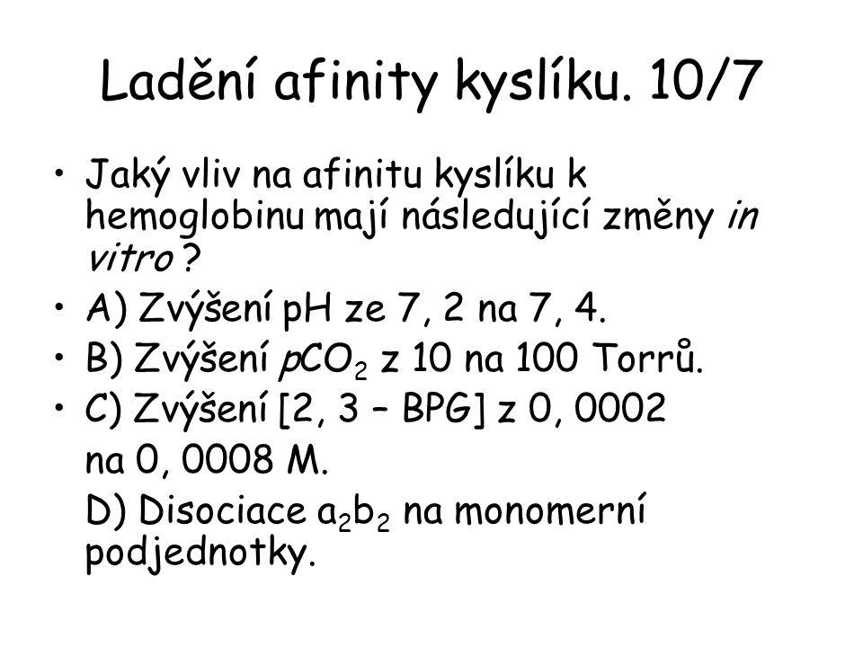 Ladění afinity kyslíku. 10/7 Jaký vliv na afinitu kyslíku k hemoglobinu mají následující změny in vitro ? A) Zvýšení pH ze 7, 2 na 7, 4. B) Zvýšení pC