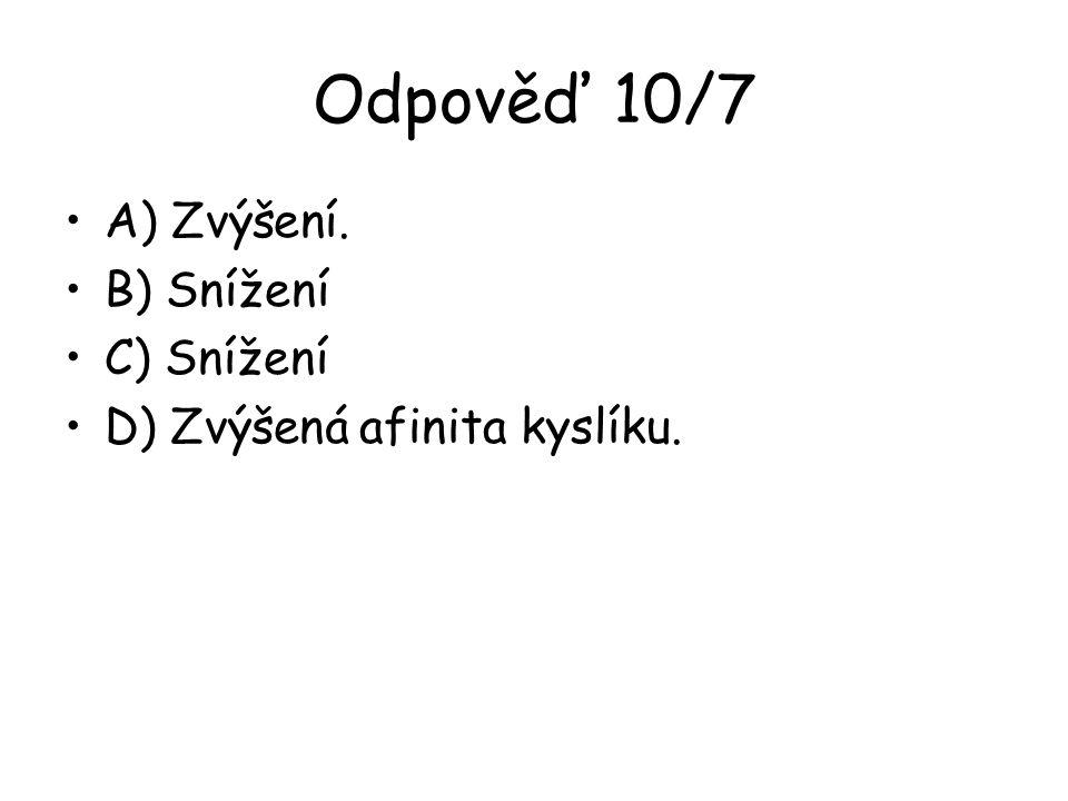Odpověď 10/7 A) Zvýšení. B) Snížení C) Snížení D) Zvýšená afinita kyslíku.