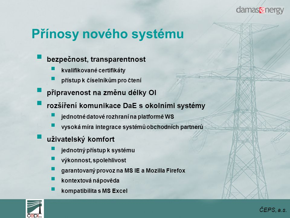  dokončujeme detailní návrh systému  probíhá realizační fáze  školení uživatelů – podzim 2007  trial dny – podzim 2007  nasazení – přelom roku 2007 a 2008 ČEPS, a.s.