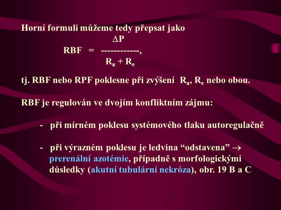 Horní formuli můžeme tedy přepsat jako  P RBF = ------------, R a + R e tj. RBF nebo RPF poklesne při zvýšení R a, R e nebo obou. RBF je regulován ve