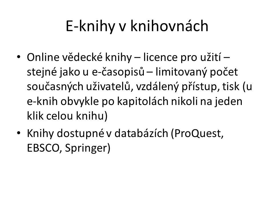 E-knihy v knihovnách Online vědecké knihy – licence pro užití – stejné jako u e-časopisů – limitovaný počet současných uživatelů, vzdálený přístup, tisk (u e-knih obvykle po kapitolách nikoli na jeden klik celou knihu) Knihy dostupné v databázích (ProQuest, EBSCO, Springer)