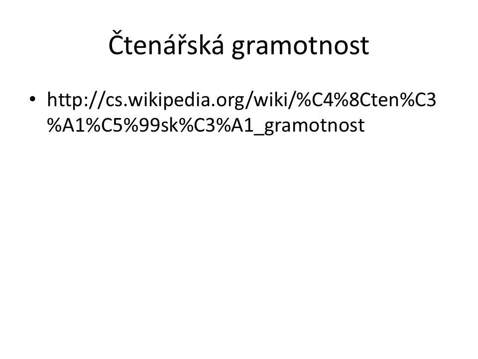 Čtenářská gramotnost http://cs.wikipedia.org/wiki/%C4%8Cten%C3 %A1%C5%99sk%C3%A1_gramotnost