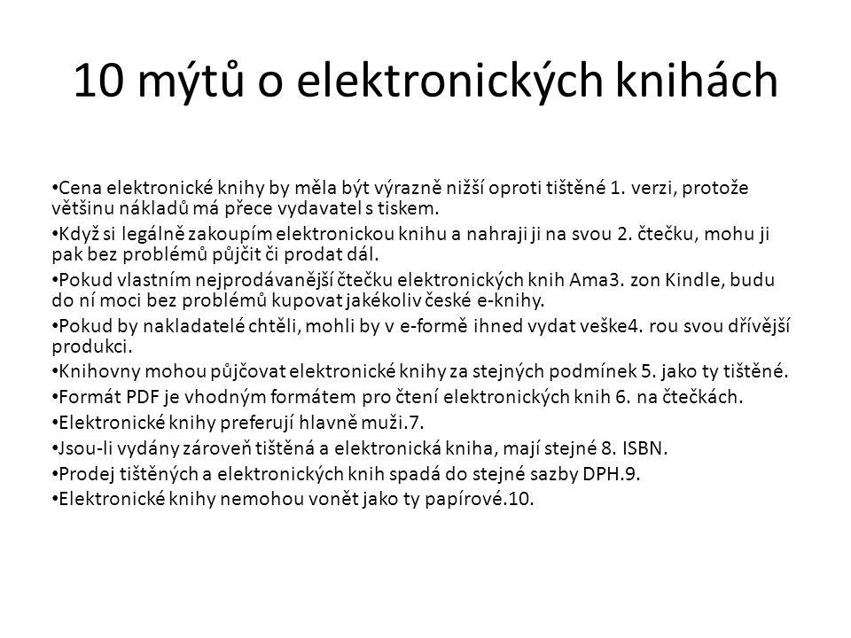 10 mýtů o elektronických knihách Cena elektronické knihy by měla být výrazně nižší oproti tištěné 1.