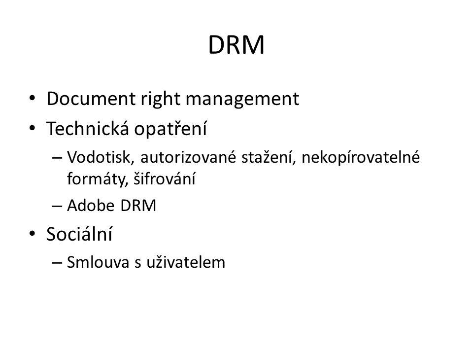 DRM Document right management Technická opatření – Vodotisk, autorizované stažení, nekopírovatelné formáty, šifrování – Adobe DRM Sociální – Smlouva s uživatelem