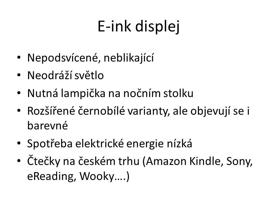 E-ink displej Nepodsvícené, neblikající Neodráží světlo Nutná lampička na nočním stolku Rozšířené černobílé varianty, ale objevují se i barevné Spotřeba elektrické energie nízká Čtečky na českém trhu (Amazon Kindle, Sony, eReading, Wooky….)